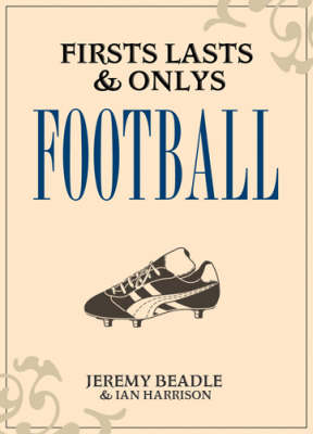 Firsts, Lasts and Onlys: Football - Firsts, Lasts & Onlys (Hardback)