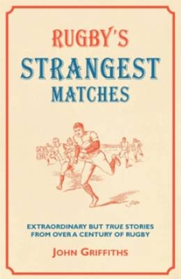 Rugby's Strangest Matches: Extraordinary but true stories from over a century of rugby (Paperback)