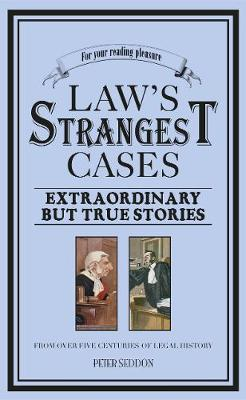 Law's Strangest Cases: Extraordinary But True Tales from over Five Centuries of Legal History - The Strangest Series (Paperback)