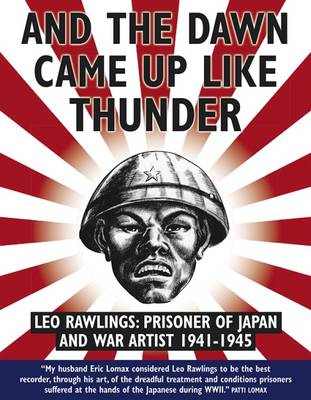And the Dawn Came Up Like Thunder: Leo Rawlings: Prisoner of Japan and War Artist 1941-1945 (Paperback)