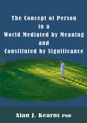 The Concept of Person in a World Mediated by Meaning and Constituted by Significance (Paperback)