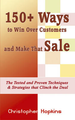 150+ Ways to Win Over Customers and Make That Sale (Paperback)