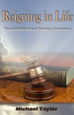 Reigning in Life: The Authority and Sufficiency of Scripture (Paperback)