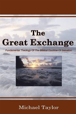 The Great Exchange: Fundamental Theology Of The Biblical Doctrine Of Salvation (Paperback)