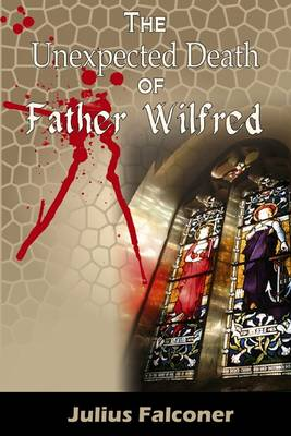 The Unexpected Death of Father Wilfred - Julius Falconer Series 4 (Paperback)