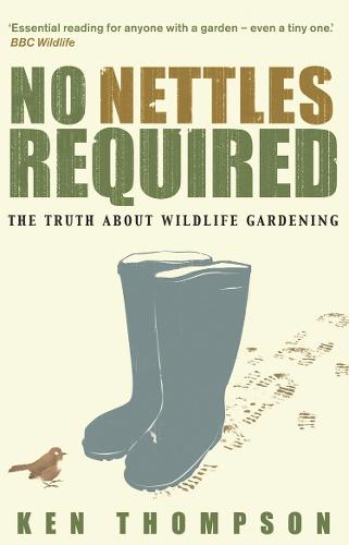 No Nettles Required: The Reassuring Truth About Wildlife Gardening (Paperback)