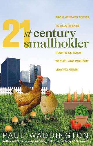 21st-Century Smallholder: From Window Boxes To Allotments: How To Go Back To The Land Without Leaving Home (Paperback)