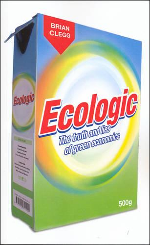 Ecologic: The Truth and Lies of Green Economics (Paperback)