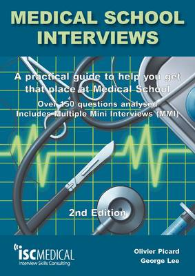 Medical School Interviews: a Practical Guide to Help You Get That Place at Medical School - Over 150 Questions Analysed. Includes Mini-multi Interviews (Paperback)