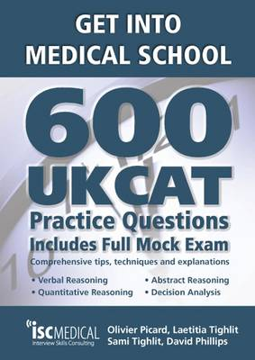 Get into Medical School: 600 UKCAT Practice Questions: Includes Full Mock Exam, Comprehensive Tips, Techniques and Explanations - Get into Medical School (Paperback)