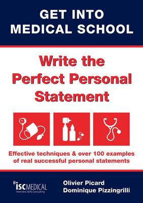 Get into Medical School - Write the Perfect Personal Statement: Effective Techniques & Over 100 Examples of Real Successful Personal Statements (Paperback)