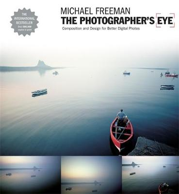 The Photographer's Eye: Composition and Design for Better Digital Photographs - The Photographer's Eye (Paperback)