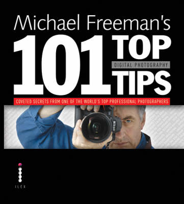 Michael Freeman's 101 Top Digital Photography Tips (Paperback)