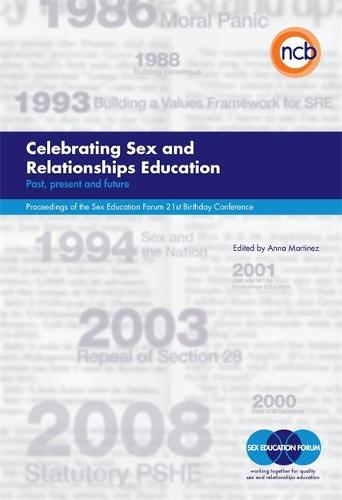 Celebrating Sex and Relationships Education: Past, Present and Future - Proceedings of the Sex Education Forum 21st Birthday Conference (Paperback)