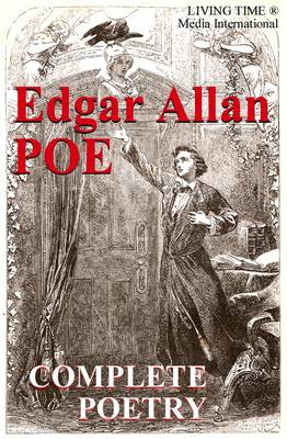 Edgar Allan Poe: The Complete Poetry - Living Time World Poetry No. 5 (Paperback)