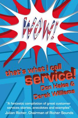 Wow! That's What I Call Service: Stories of Great Customer Service from the Wow! Awards (Paperback)