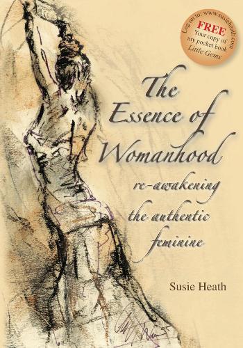 The Essence of Womanhood: Re-awakening the Authentic Feminine (Paperback)