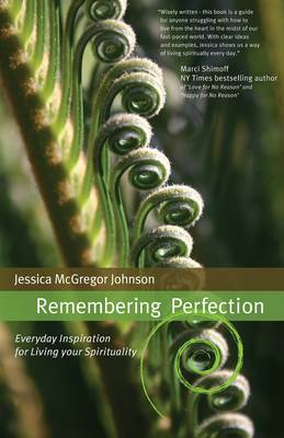 Remembering Perfection: Everyday Inspiration for Living Your Spirituality (Paperback)