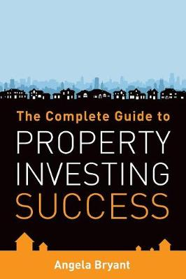 The Complete Guide to Property Investing Success (Paperback)