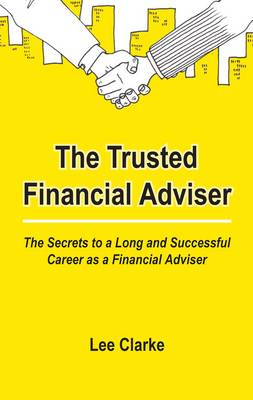 The Trusted Financial Adviser: The Secrets to a Long and Successful Career as a Financial Adviser (Paperback)