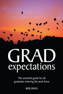 Grad Expectations: The Essential Guide for All Graduates Entering the Work Force (Paperback)