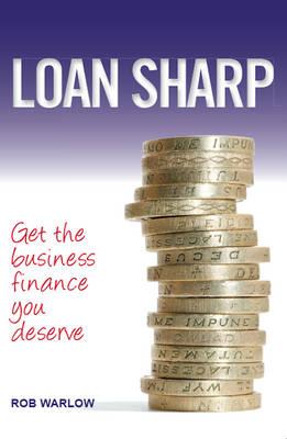Loan Sharp: Get the Business Finance You Deserve (Paperback)