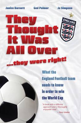 They Thought it Was All Over...They Were Right!: What the England Football Team Needs to Know in Order to Win the World Cup (Paperback)