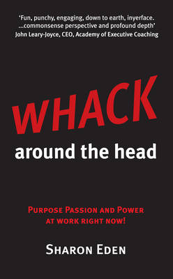 Whack Around The Head: Purpose Passion and Power at Work Right Now! (Paperback)