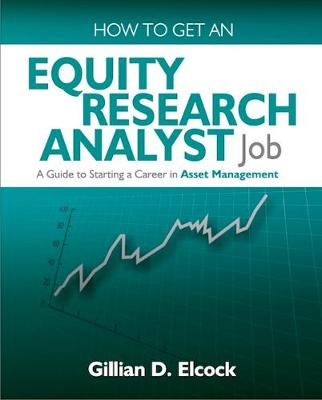 How To Get An Equity Research Analyst Job: A Guide to Starting a Career in Asset Management (Paperback)