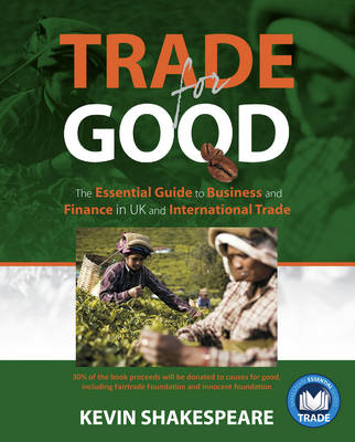Trade for Good: The Essential Guide to Business and Finance in UK and International Trade (Paperback)