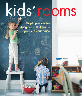 Kids' Rooms: Simple Projects for Designing Child-friendly Spaces in Your Home (Hardback)