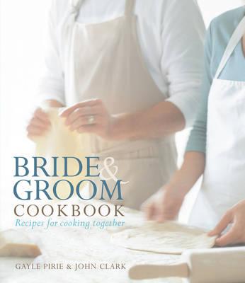 Bride and Groom Cookbook: Recipes for Cooking Together (Hardback)