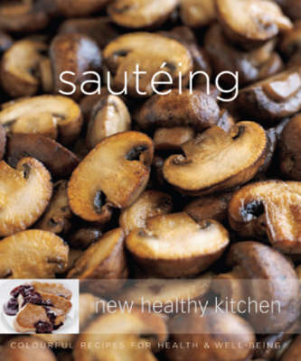 Sauteing: Colourful Recipes for Health and Well-being (Paperback)
