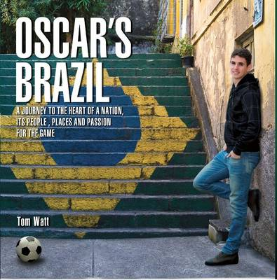 Oscar's Brazil: A Journey to the Heart of a Nation, its People, Places and Passion for the Game (Hardback)