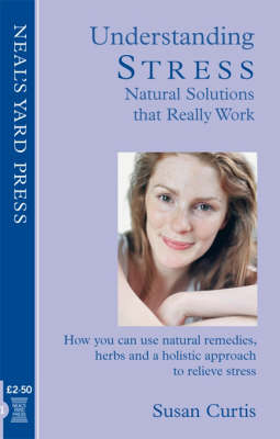 Understanding Stress - Natural Solutions That Really Work: How You Can Use Natural Remedies, Herbs and a Holistic Approach to Relieve Stress (Paperback)