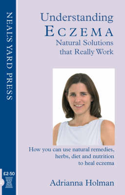 Understanding Eczema - Natural Solutions That Really Work: How You Can Use Natural Remedies, Herbs, Diet and Nutrition to Heal Eczema (Paperback)