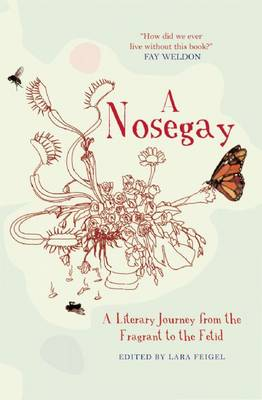 Nosegay: a Literary Journey from the Fragrant to the Fetid (Hardback)
