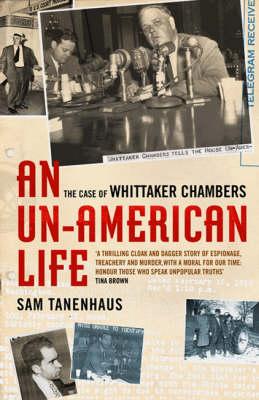 Un-american Life, An: the Case of Whittaker Chambers (Hardback)