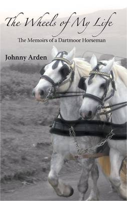 The Wheels of My Life: The Memoirs of a Dartmoor Horseman (Paperback)
