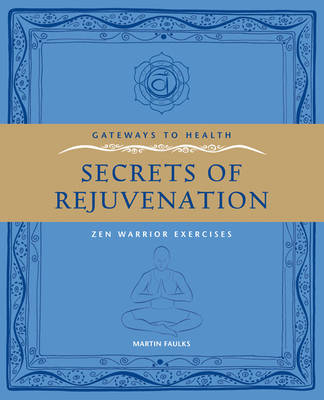 Secrets or Rejuvenation: Zen Warrior Exercises - Gateways to Health (Paperback)