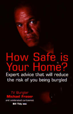 How Safe is Your Home?: Expert Advice That Will Reduce the Risk of You Being Burgled (Paperback)