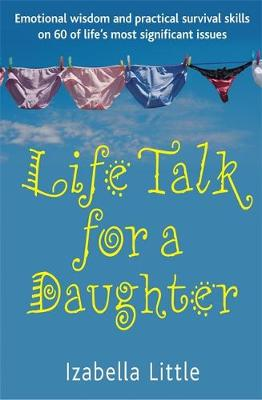 Life Talk For A Daughter: Emotional wisdom and practical survival skills on 60 of life's most significant issues (Paperback)