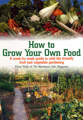 How to Grow Your Own Food: A Week-by-week Guide to Wild Life Friendly Fruit and Vegetable Gardening (Paperback)