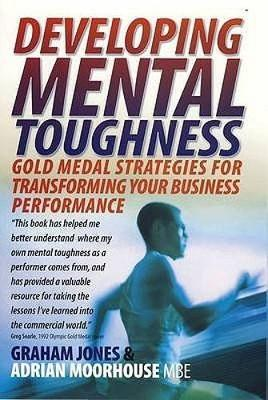 Developing Mental Toughness 2nd Edition: Gold medal strategies for transforming your business performance (Paperback)