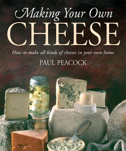 Making Your Own Cheese: How to Make All Kinds of Cheeses in Your Own Home (Paperback)