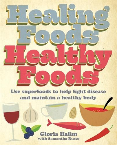 Healing Foods, Healthy Foods: Use superfoods to help fight disease and maintain a healthy body (Paperback)