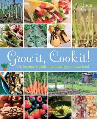 Grow It, Cook It!: The Beginner's Guide to Producing Your Own Food (Paperback)