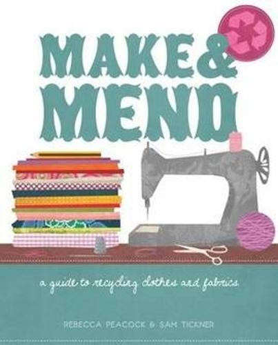 Make & Mend: A Guide to Recycling Clothes and Fabrics (Paperback)