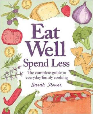 Eat Well, Spend Less, 2nd Edition: The Complete Guide to Everyday Family Cooking (Paperback)