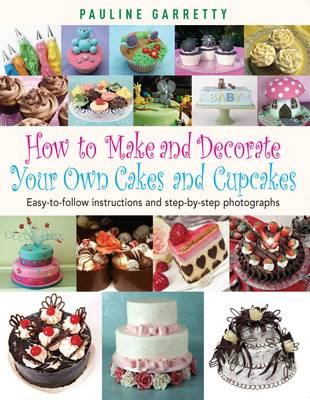 How to Make and Decorate Your Own Cakes and Cupcakes: Easy-to-follow Instructions and Step-by-step Photographs (Paperback)